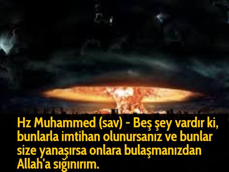 Hz Muhammed (sav) - Beş şey vardır ki, bunlarla imtihan olunursanız ve bunlar size yanaşırsa onlara bulaşmanızdan Allah'a sığınırım.