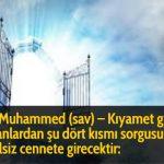 Hz Muhammed (sav) - Kıyamet günü insanlardan şu dört kısmı sorgusuz sualsiz cennete girecektir: