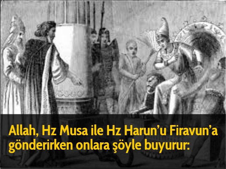 Allah, Hz Musa ile Hz Harun'u Firavun'a gönderirken onlara şöyle buyurur: