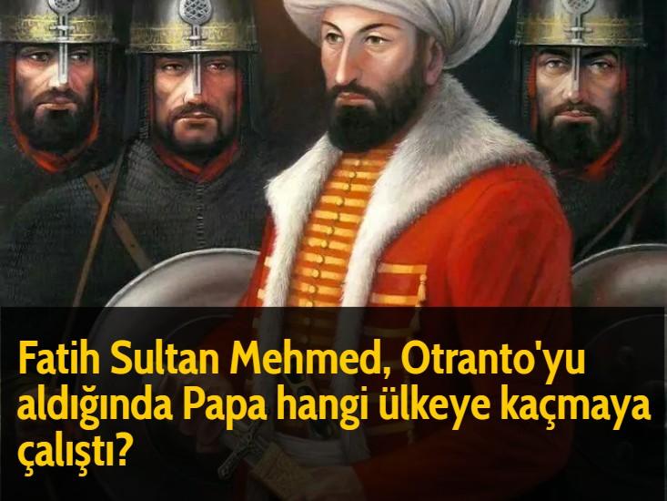 Fatih Sultan Mehmed, Otranto'yu aldığında Papa hangi ülkeye kaçmaya çalıştı?