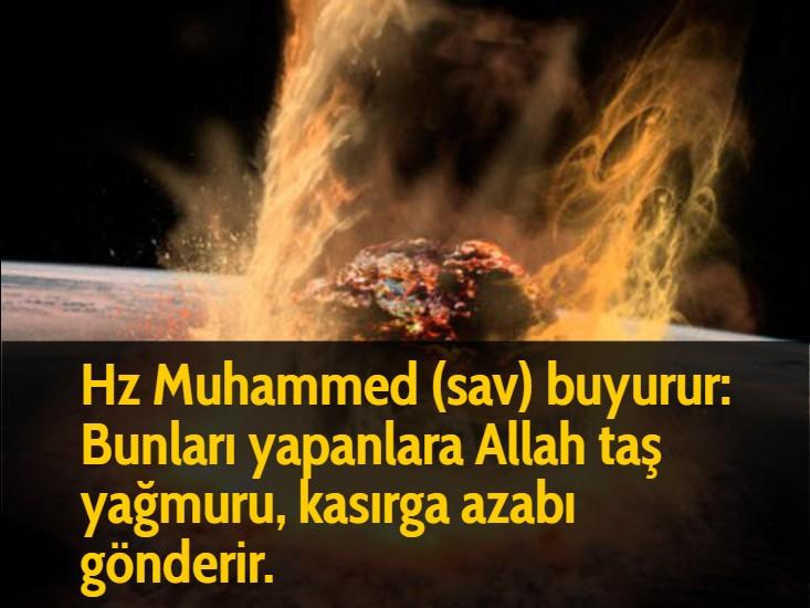 Hz Muhammed (sav) buyurur: Bunları yapanlara Allah taş yağmuru, kasırga azabı gönderir.