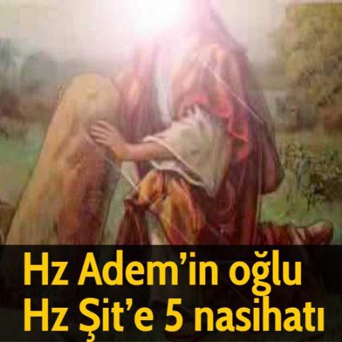 Hz Adem'in oğlu Hz Şit'e 5 nasihatı