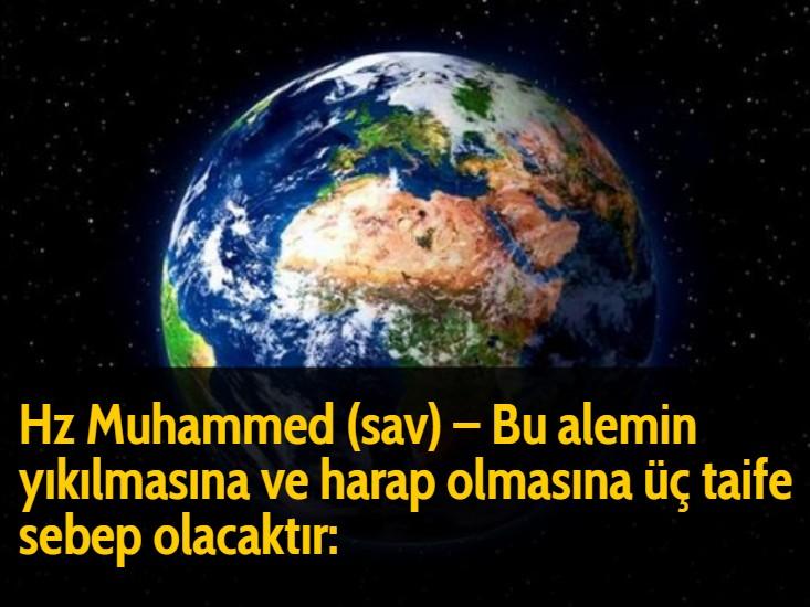 Hz Muhammed (sav) – Bu alemin yıkılmasına ve harap olmasına üç taife sebep olacaktır: