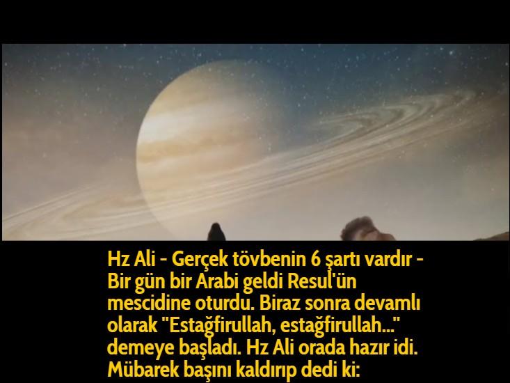 Hz Ali - Gerçek tövbenin 6 şartı vardır - Bir gün bir Arabi geldi Resul'ün mescidine oturdu. Biraz sonra devamlı olarak ''Estağfirullah, estağfirullah...'' demeye başladı. Hz Ali orada hazır idi. Mübarek başını kaldırıp dedi ki: