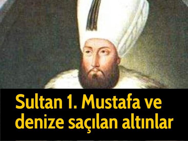 Sultan 1. Mustafa ve denize saçılan altınlar