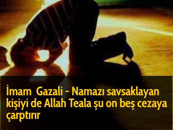 İmam Gazali - Namazı savsaklayan kişiyi de Allah Teala şu on beş cezaya çarptırır