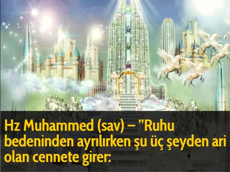 Hz Muhammed (sav) - ''Ruhu bedeninden ayrılırken şu üç şeyden ari olan cennete girer:
