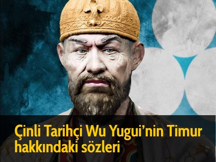 Çinli Tarihçi Wu Yugui'nin Timur hakkındaki sözleri