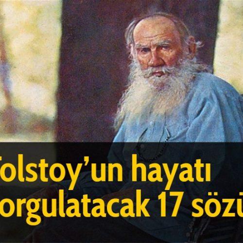 Tolstoy'un hayatı sorgulatacak 17 sözü: