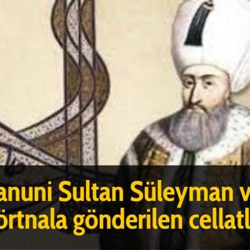 Kanuni Sultan Süleyman ve dörtnala gönderilen cellatlar