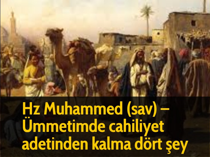 Hz Muhammed (sav) - Ümmetimde cahiliyet adetinden kalma dört şey
