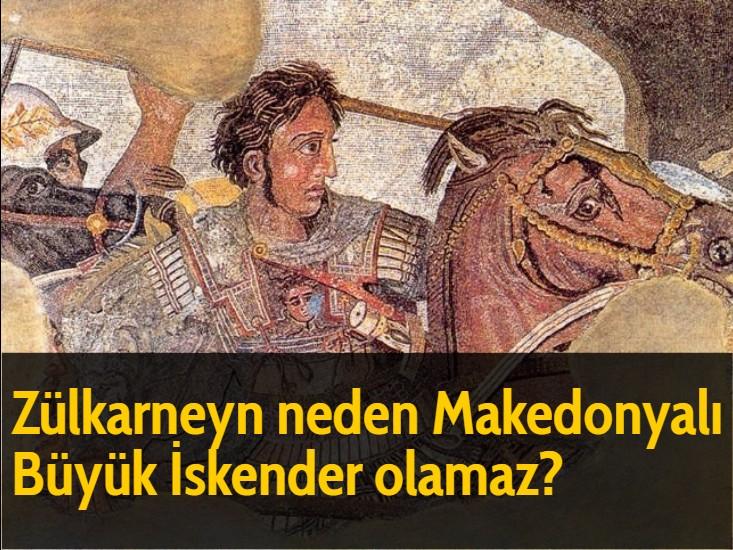 Zülkarneyn neden Makedonyalı Büyük İskender olamaz?