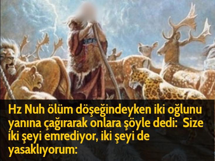 Hz Nuh ölüm döşeğindeyken iki oğlunu yanına çağırarak onlara şöyle dedi:  Size iki şeyi emrediyor, iki şeyi de yasaklıyorum: