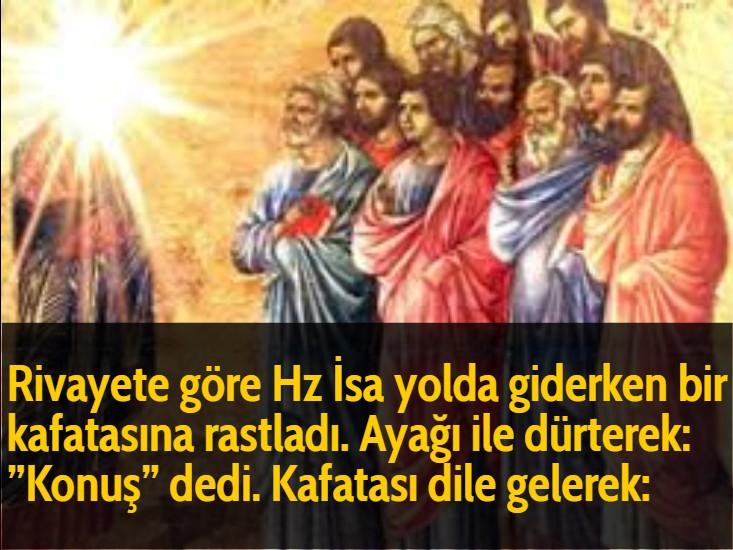 Rivayete göre Hz İsa yolda giderken bir kafatasına rastladı. Ayağı ile dürterek: ''Konuş'' dedi. Kafatası dile gelerek: