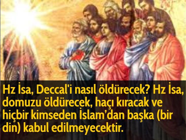 Hz İsa, Deccal'i nasıl öldürecek? Hz İsa, domuzu öldürecek, haçı kıracak ve hiçbir kimseden İslam'dan başka (bir din) kabul edilmeyecektir.