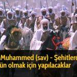 Hz Muhammed (sav) - Şehitlerden üstün olmak için yapılacaklar