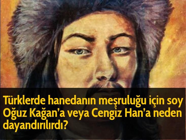 Türklerde hanedanın meşruluğu için soy Oğuz Kağan'a veya Cengiz Han'a neden dayandırılırdı?