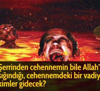 Şerrinden cehennemin bile Allah'a sığındığı, cehennemdeki bir vadiye kimler gidecek?