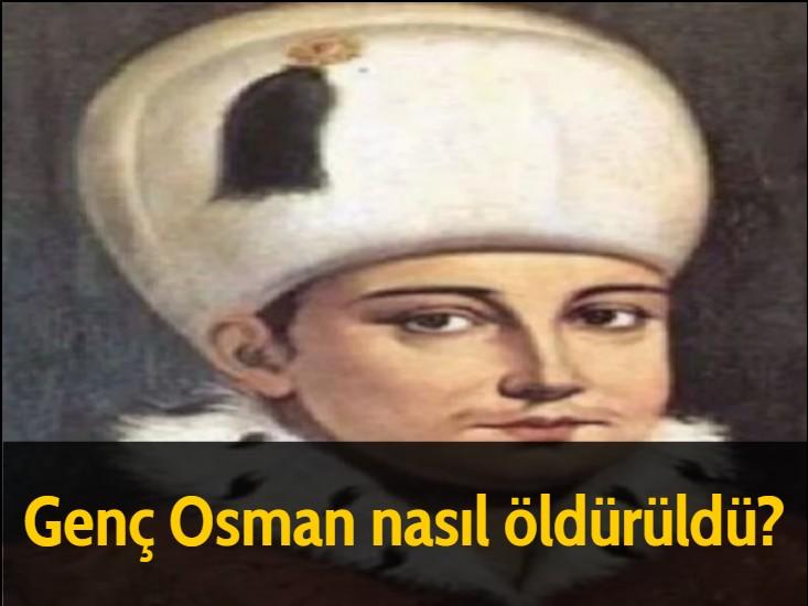 Genç Osman nasıl öldürüldü?