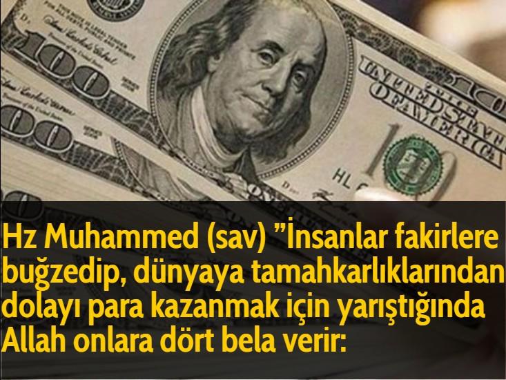 """Hz Muhammed (sav) """"İnsanlar fakirlere buğzedip, dünyaya tamahkarlıklarından dolayı para kazanmak için yarıştığında Allah onlara dört bela verir:"""