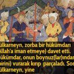 Zülkarneyn, zorba bir hükümdarı (Allah'a iman etmeye) davet etti. Hükümdar, onun boynuz(lar)ından (birini)