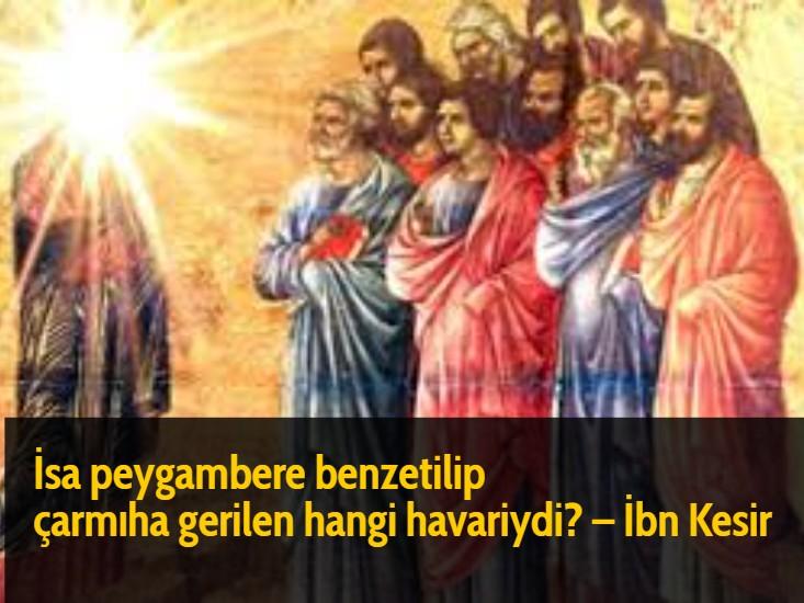 İsa peygambere benzetilip çarmıha gerilen hangi havariydi? - İbn Kesir
