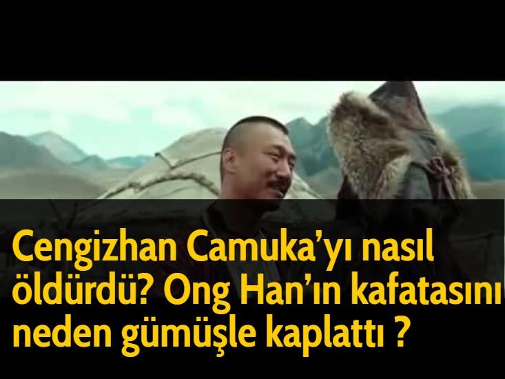 Cengizhan Camuka'yı nasıl öldürdü? Ong Han'ın kafatasını neden gümüşle kaplattı ?