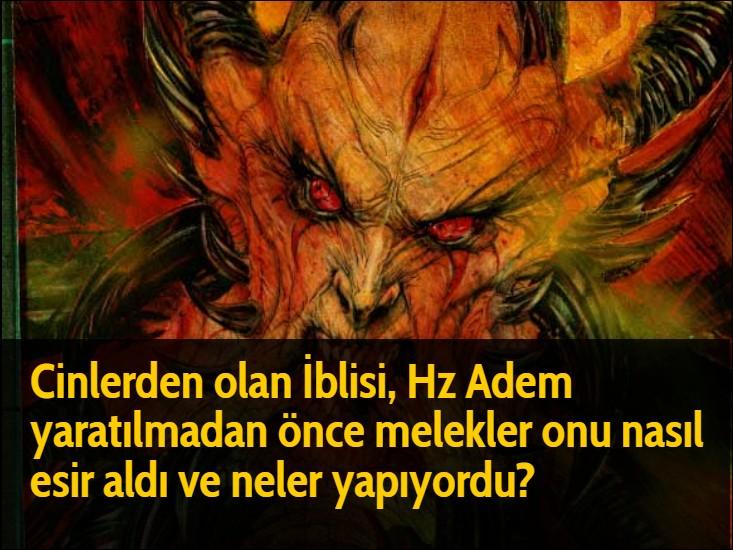 Cinlerden olan İblisi, Hz Adem yaratılmadan önce melekler onu nasıl esir aldı ve neler yapıyordu?