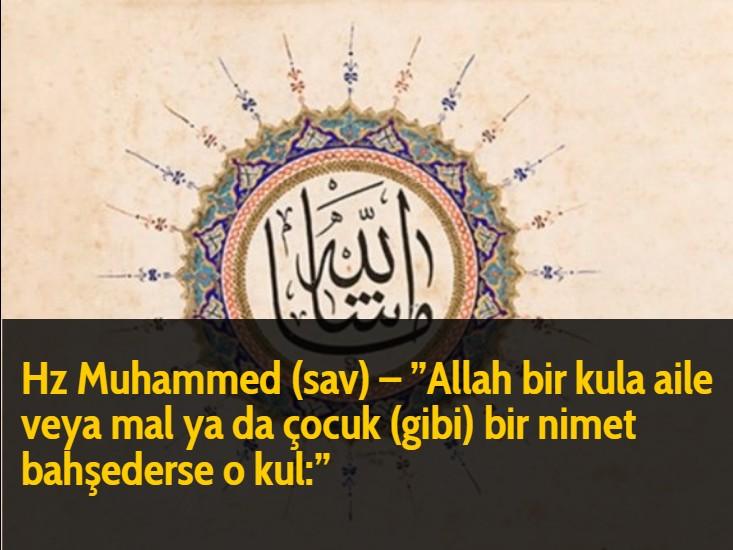 Hz Muhammed (sav) - ''Allah bir kula aile veya mal ya da çocuk (gibi) bir nimet bahşederse o kul:''