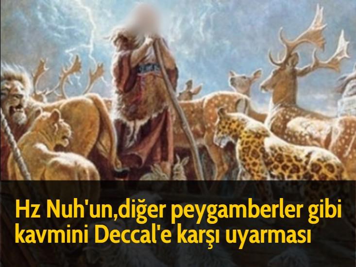 Hz Nuh'un,diğer peygamberler gibi kavmini Deccal'e karşı uyarması