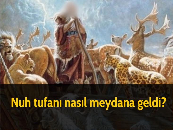 Nuh tufanı nasıl meydana geldi?