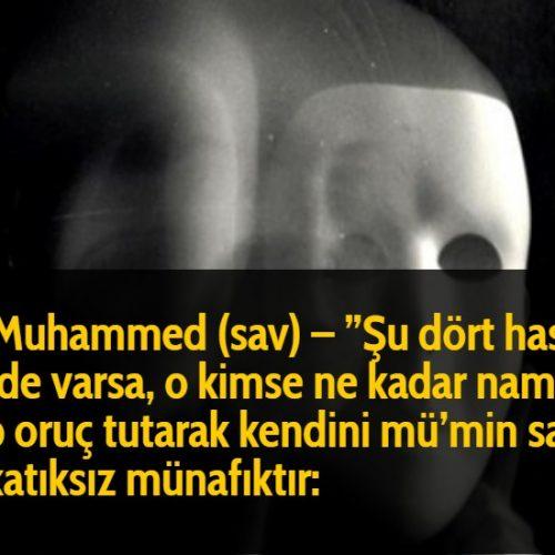 Hz Muhammed (sav) - ''Şu dört haslet kimde varsa, o kimse ne kadar namaz kılıp oruç tutarak kendini mü'min sansa da katıksız münafıktır: