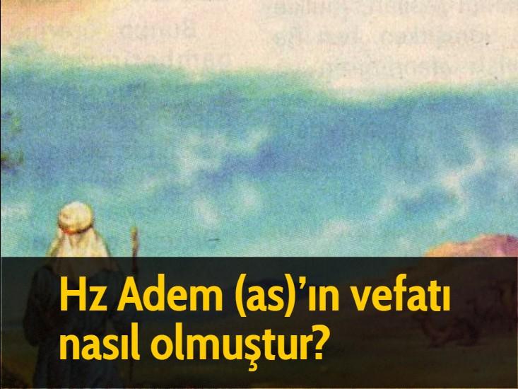 Hz Adem (as)'ın vefatı nasıl olmuştur?