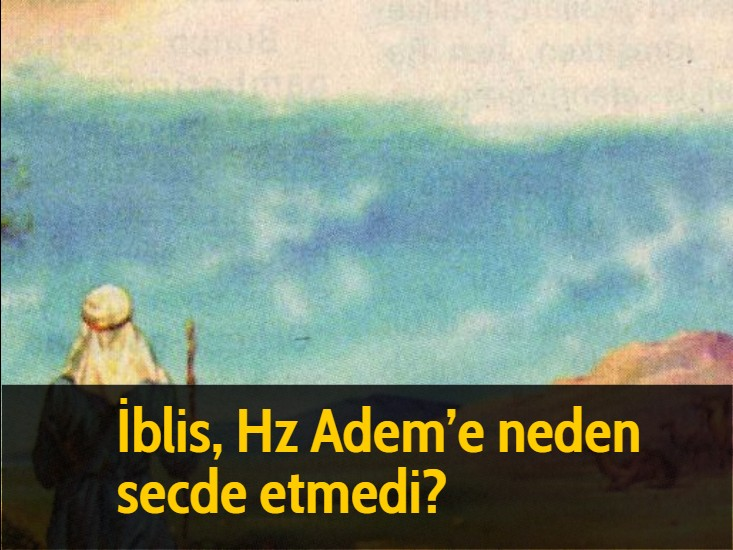 İblis, Hz Adem'e neden secde etmedi?