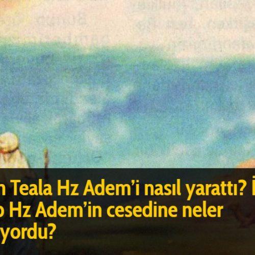 Allah Teala Hz Adem'i nasıl yarattı? İblis gelip Hz Adem'in cesedine neler yapıyordu?