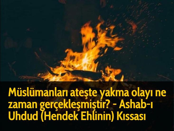 Müslümanları ateşte yakma olayı ne zaman gerçekleşmiştir? - Ashab-ı Uhdud (Hendek Ehlinin) Kıssası