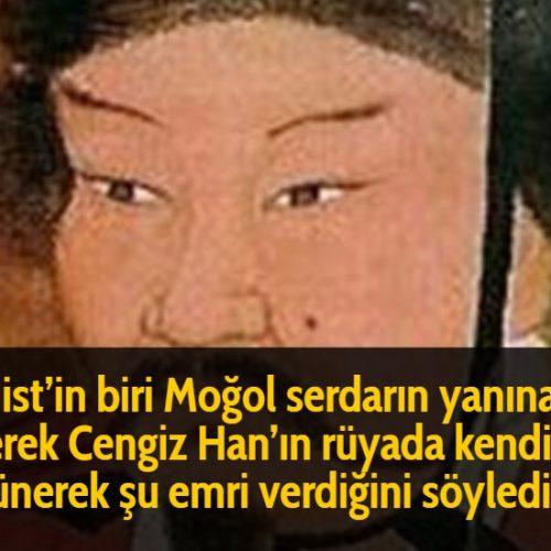 Budist'in biri Moğol serdarın yanına gelerek Cengiz Han'ın rüyada kendisine görünerek şu emri verdiğini söyledi: