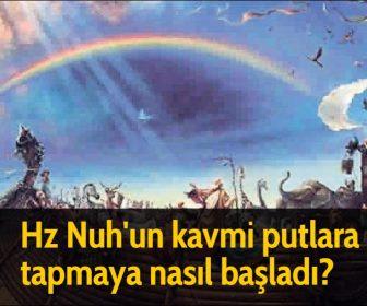Hz Nuh'un kavmi putlara tapmaya nasıl başladı?