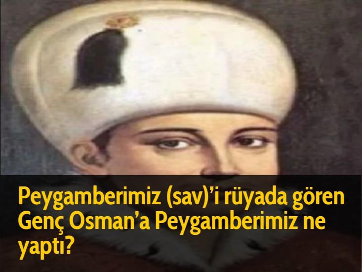Peygamberimiz (sav)'i rüyada gören Genç Osman'a Peygamberimiz ne yaptı?
