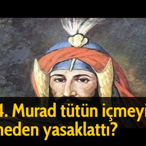 4. Murad tütün içmeyi neden yasaklattı?