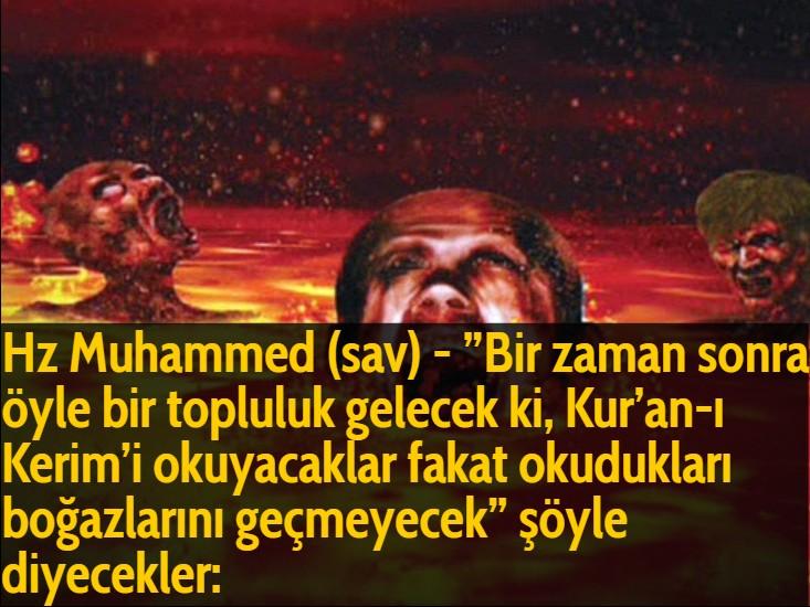 """Hz Muhammed (sav) - """"Bir zaman sonra öyle bir topluluk gelecek ki, Kur'an-ı Kerim'i okuyacaklar fakat okudukları boğazlarını geçmeyecek"""" şöyle diyecekler:"""