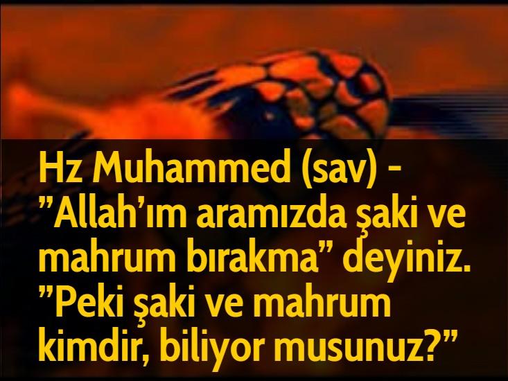 """Hz Muhammed (sav) - """"Allah'ım aramızda şaki ve mahrum bırakma"""" deyiniz. """"Peki şaki ve mahrum kimdir, biliyor musunuz?"""""""