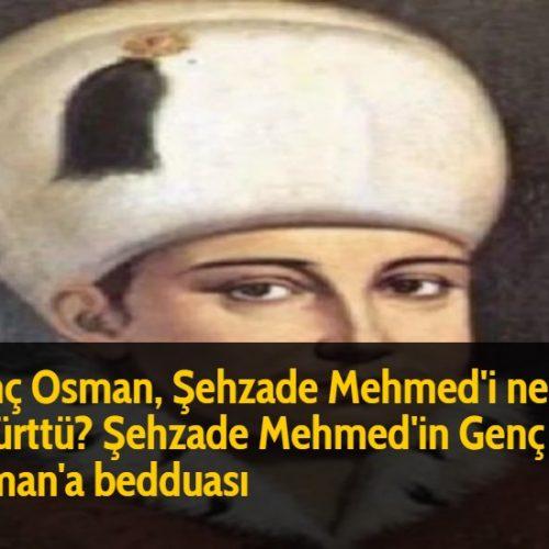 Genç Osman, Şehzade Mehmed'i neden öldürttü? Şehzade Mehmed'in Genç Osman'a bedduası