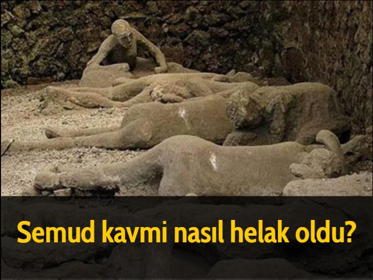 Semud kavmi nasıl helak oldu? Anlatıldığına göre; Semud halkı, dişi deveyi boğazladıklarında ilk saldıran, lanetli Kudar bin Salif olmuştu. Hayvanın dizini kırmış, yere düşürmüştü. Sonra hayvanın üzerine