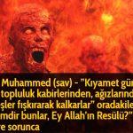 """Hz Muhammed (sav) - """"Kıyamet günü, bir topluluk kabirlerinden, ağızlarından ateşler fışkırarak kalkarlar"""" oradakiler, """"Kimdir bunlar, Ey Allah'ın Resülü?"""""""