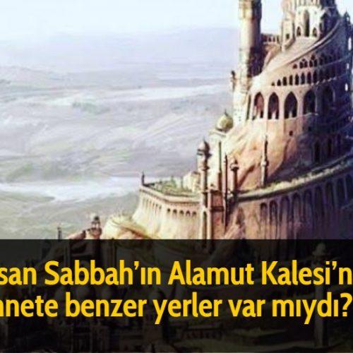 Hasan Sabbah'ın Alamut Kalesi'nde cennete benzer yerler var mıydı?