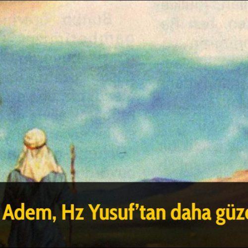 Hz Adem, Hz Yusuf'tan daha güzeldi