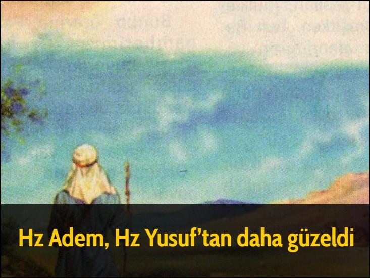 Hz Adem, Hz Yusuf'tan daha güzeldi. Bazı alimler, Hz Peygamber'in ''Yusuf'a uğradım. Bir de gördüm ki, ona güzelliğin yarısı verilmiş'' sözü hakkında şöyle demişlerdir: