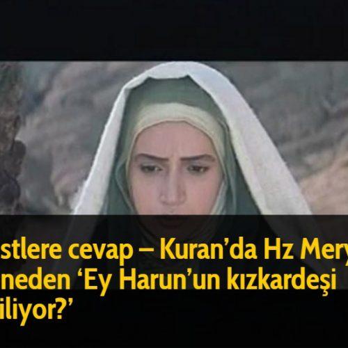 Ateistlere cevap - Kuran'da Hz Meryem için neden 'Ey Harun'un kızkardeşi deniliyor?'