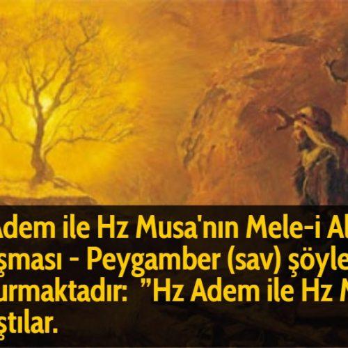 """Hz Adem ile Hz Musa'nın Mele-i Alada tartışması - Peygamber (sav) şöyle buyurmaktadır:  """"Hz Adem ile Hz Musa tartıştılar."""